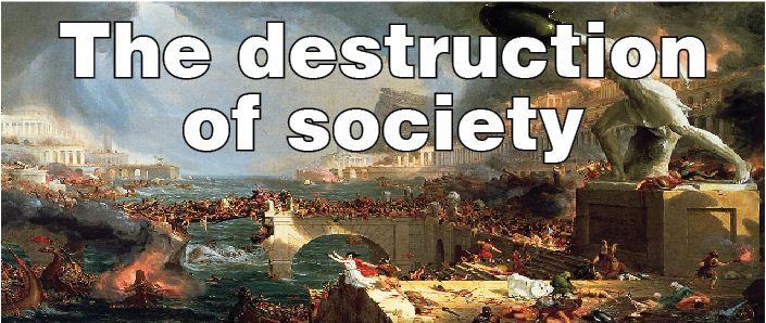 The destruction of society